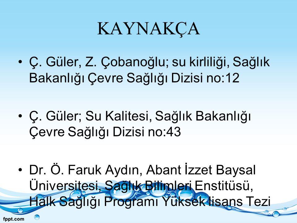 KAYNAKÇA Ç. Güler, Z. Çobanoğlu; su kirliliği, Sağlık Bakanlığı Çevre Sağlığı Dizisi no:12.