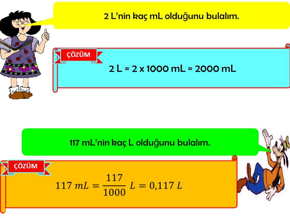 2 L = 2 x 1000 mL = 2000 mL 2 L'nin kaç mL olduğunu bulalım.