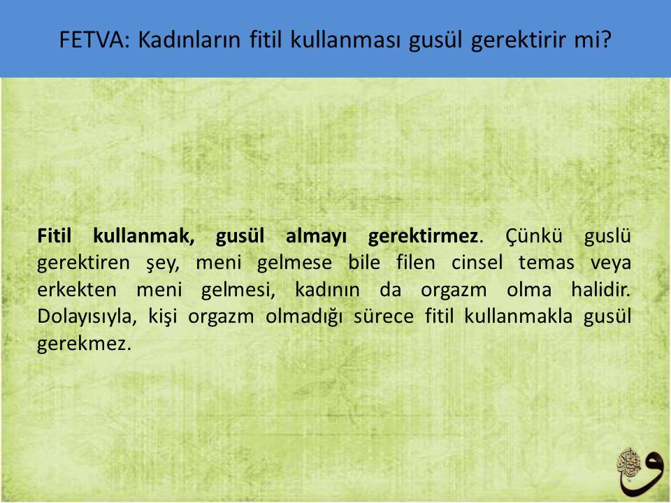 FETVA: Kadınların fitil kullanması gusül gerektirir mi