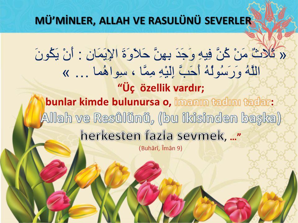 Allah ve Resûlünü, (bu ikisinden başka) herkesten fazla sevmek, …