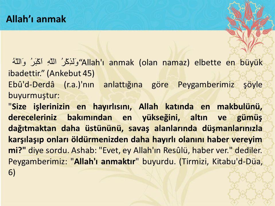 Allah'ı anmak وَلَذِكْرُ اللّٰهِ اَكْبَرُ وَاللّٰهُ Allah ı anmak (olan namaz) elbette en büyük ibadettir. (Ankebut 45)