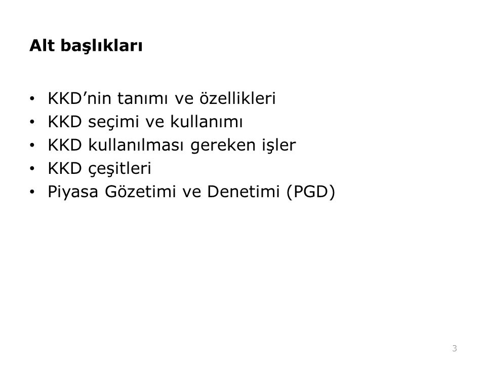Alt başlıkları KKD'nin tanımı ve özellikleri. KKD seçimi ve kullanımı. KKD kullanılması gereken işler.