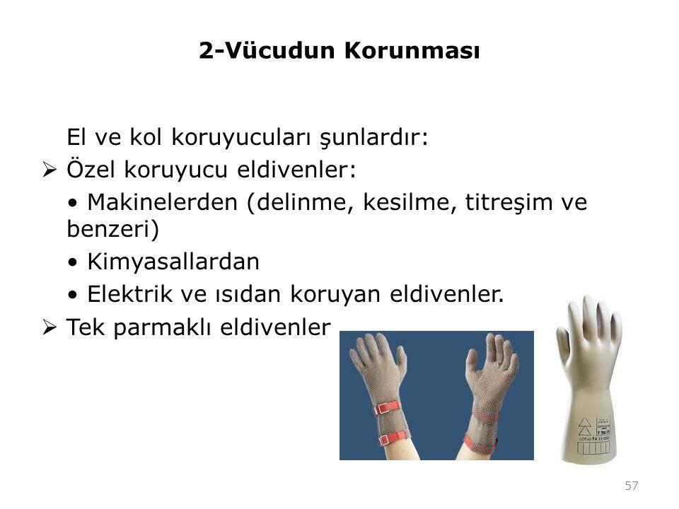 2-Vücudun Korunması El ve kol koruyucuları şunlardır: Özel koruyucu eldivenler: • Makinelerden (delinme, kesilme, titreşim ve benzeri)