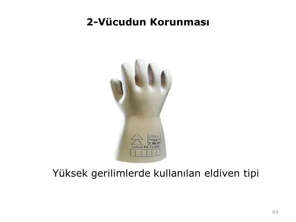 2-Vücudun Korunması Yüksek gerilimlerde kullanılan eldiven tipi