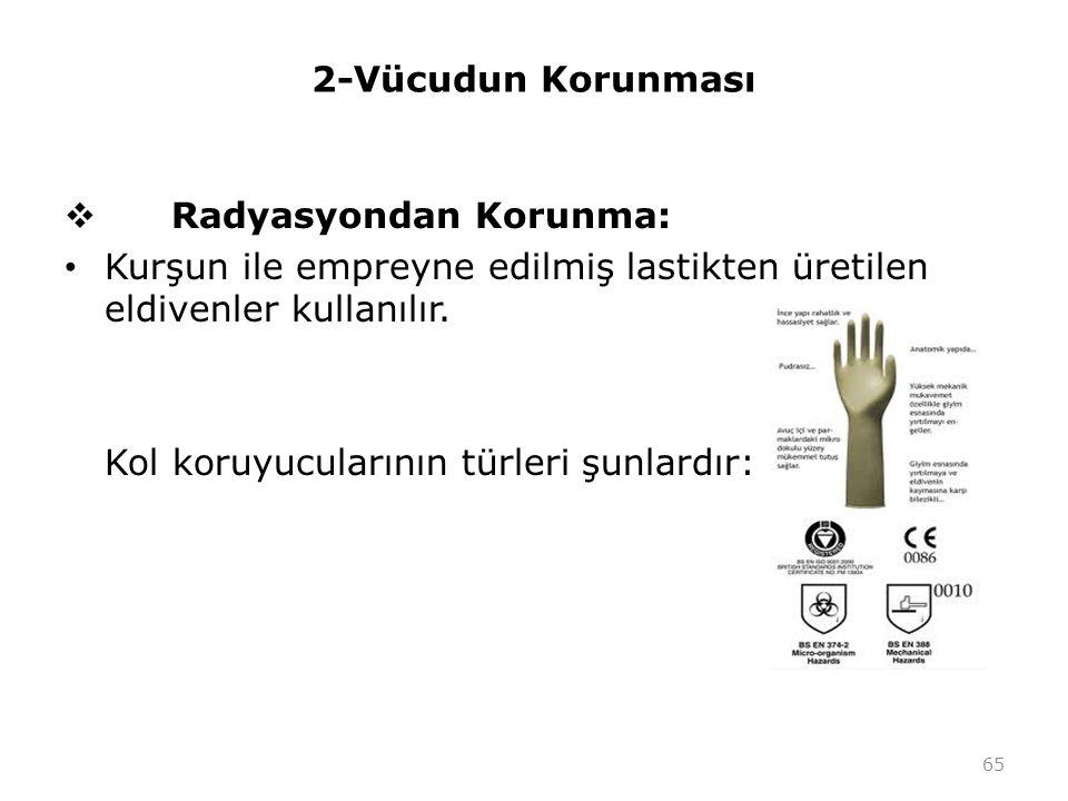 2-Vücudun Korunması Radyasyondan Korunma: Kurşun ile empreyne edilmiş lastikten üretilen eldivenler kullanılır.