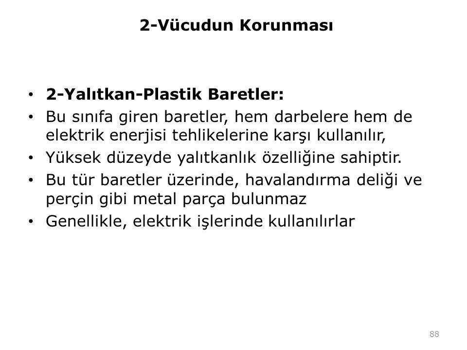 2-Vücudun Korunması 2-Yalıtkan-Plastik Baretler: Bu sınıfa giren baretler, hem darbelere hem de elektrik enerjisi tehlikelerine karşı kullanılır,