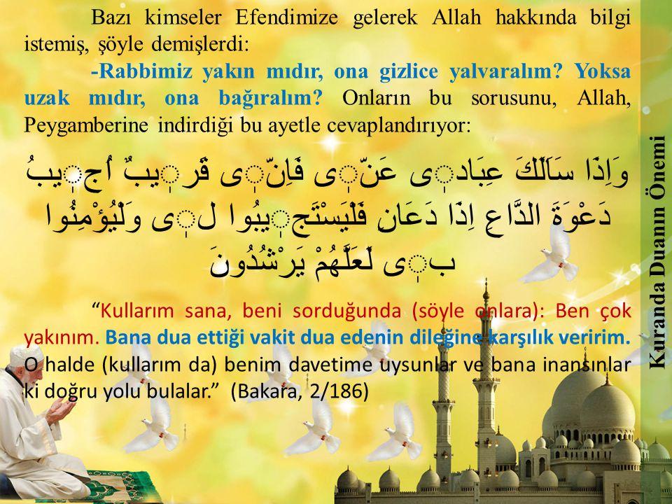 Kuranda Duanın Önemi Bazı kimseler Efendimize gelerek Allah hakkında bilgi istemiş, şöyle demişlerdi: