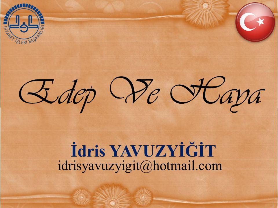 Edep Ve Haya İdris YAVUZYİĞİT idrisyavuzyigit@hotmail.com