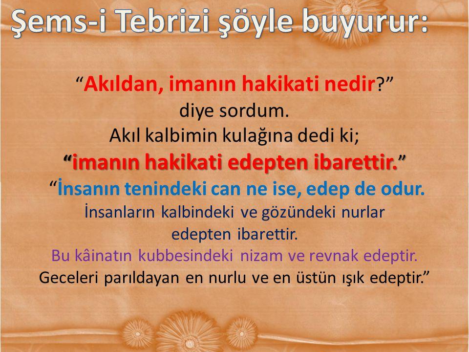Şems-i Tebrizi şöyle buyurur:
