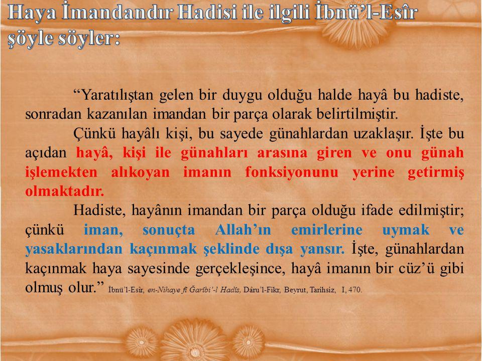 Haya İmandandır Hadisi ile ilgili İbnü'l-Esîr şöyle söyler: