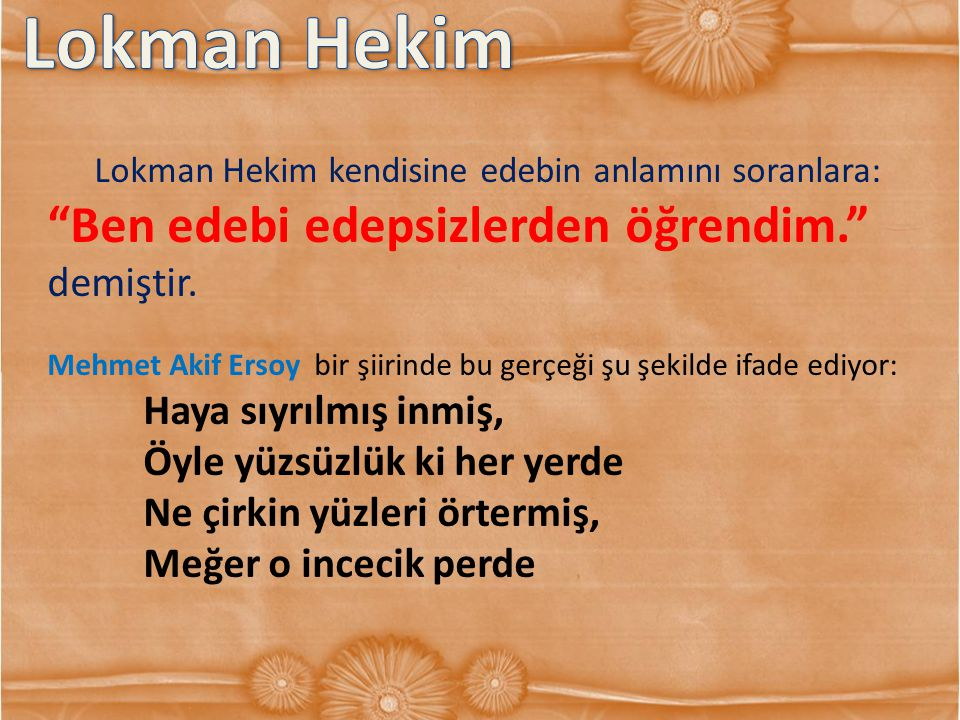 Lokman Hekim kendisine edebin anlamını soranlara: