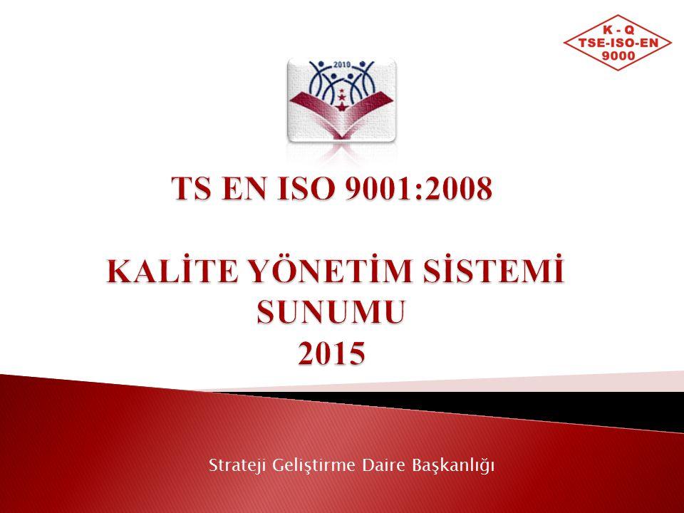 TS EN ISO 9001:2008 KALİTE YÖNETİM SİSTEMİ SUNUMU 2015