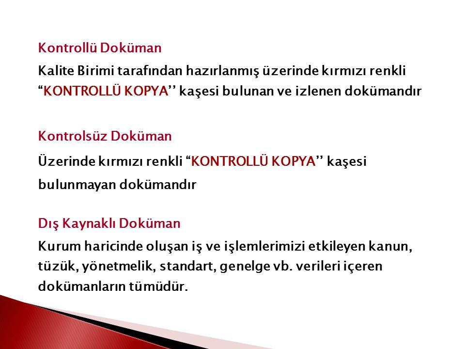Kontrollü Doküman Kalite Birimi tarafından hazırlanmış üzerinde kırmızı renkli KONTROLLÜ KOPYA'' kaşesi bulunan ve izlenen dokümandır.