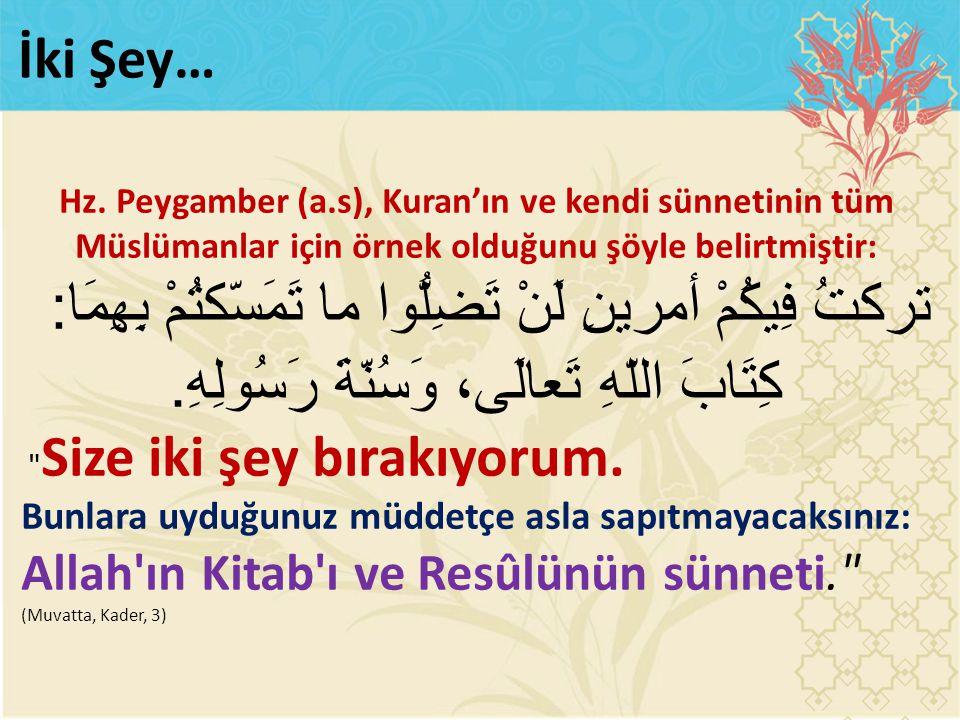 İki Şey… Hz. Peygamber (a.s), Kuran'ın ve kendi sünnetinin tüm Müslümanlar için örnek olduğunu şöyle belirtmiştir: