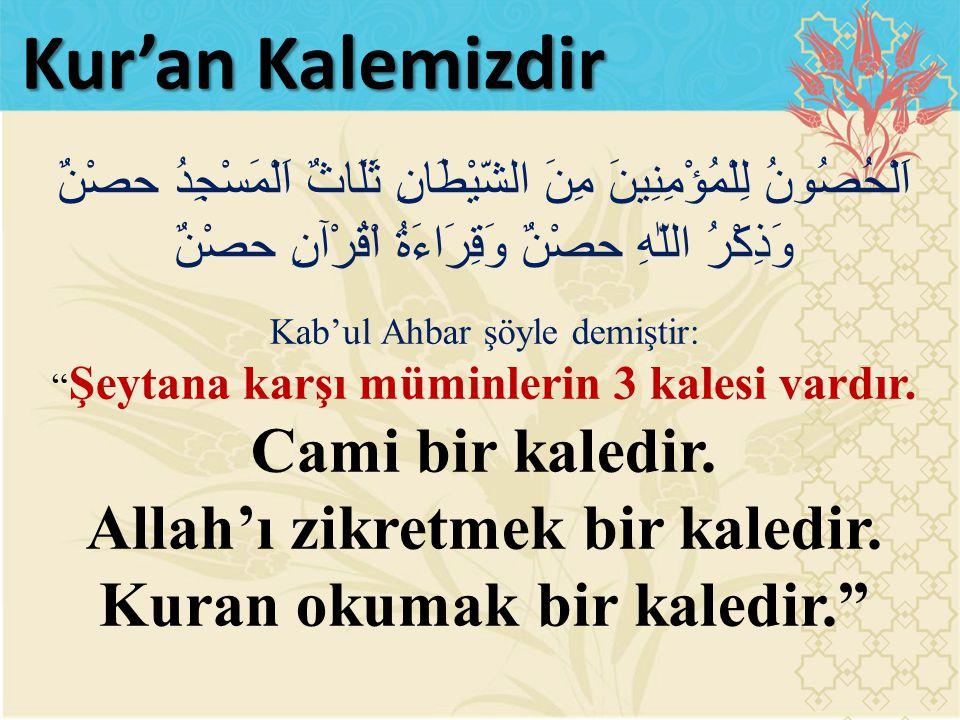 Allah'ı zikretmek bir kaledir. Kuran okumak bir kaledir.