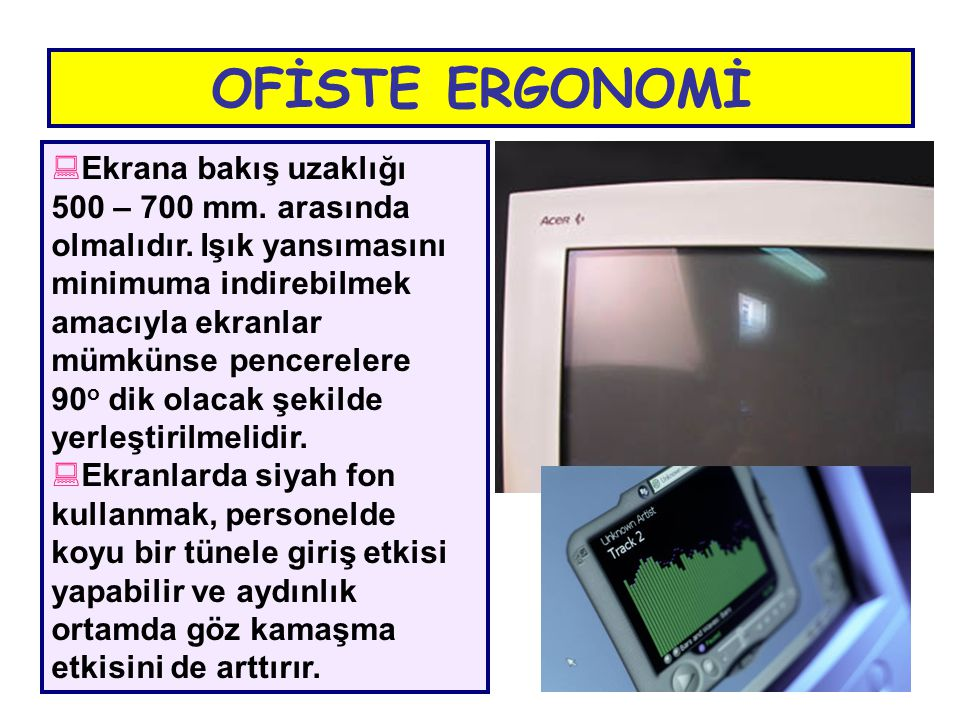 OFİSTE ERGONOMİ Ekrana bakış uzaklığı