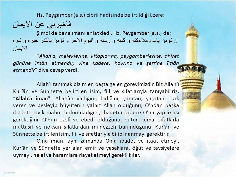 Hz. Peygamber (a.s.) cibril hadisinde belirtildiği üzere: