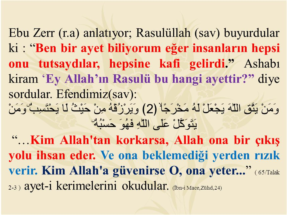 Ebu Zerr (r.a) anlatıyor; Rasulüllah (sav) buyurdular ki : Ben bir ayet biliyorum eğer insanların hepsi onu tutsaydılar, hepsine kafi gelirdi. Ashabı kiram 'Ey Allah'ın Rasulü bu hangi ayettir diye sordular. Efendimiz(sav):
