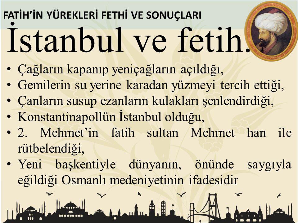 İstanbul ve fetih. Çağların kapanıp yeniçağların açıldığı,