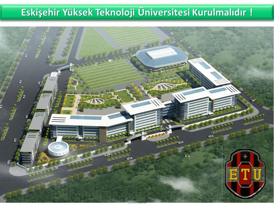 Eskişehir Yüksek Teknoloji Üniversitesi Kurulmalıdır !