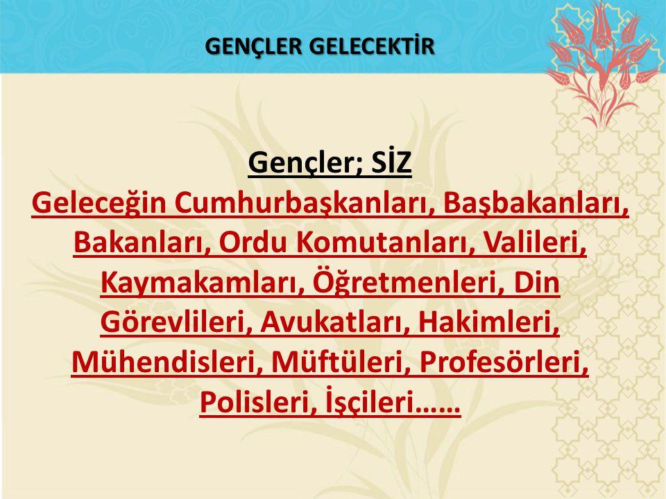 GENÇLER GELECEKTİR Gençler; SİZ.