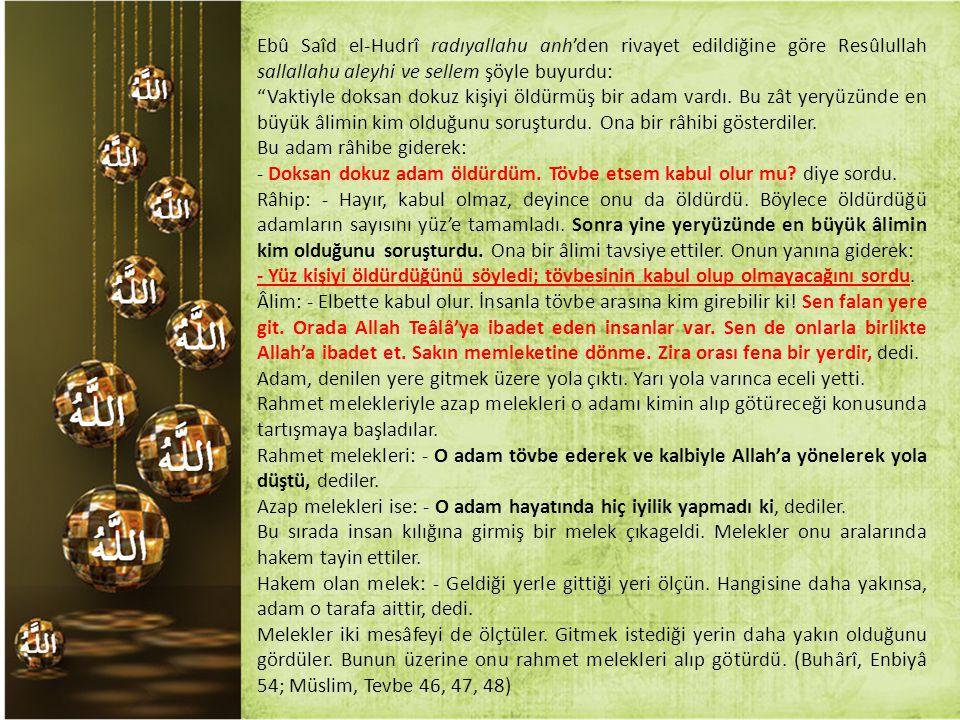Ebû Saîd el-Hudrî radıyallahu anh'den rivayet edildiğine göre Resûlullah sallallahu aleyhi ve sellem şöyle buyurdu: