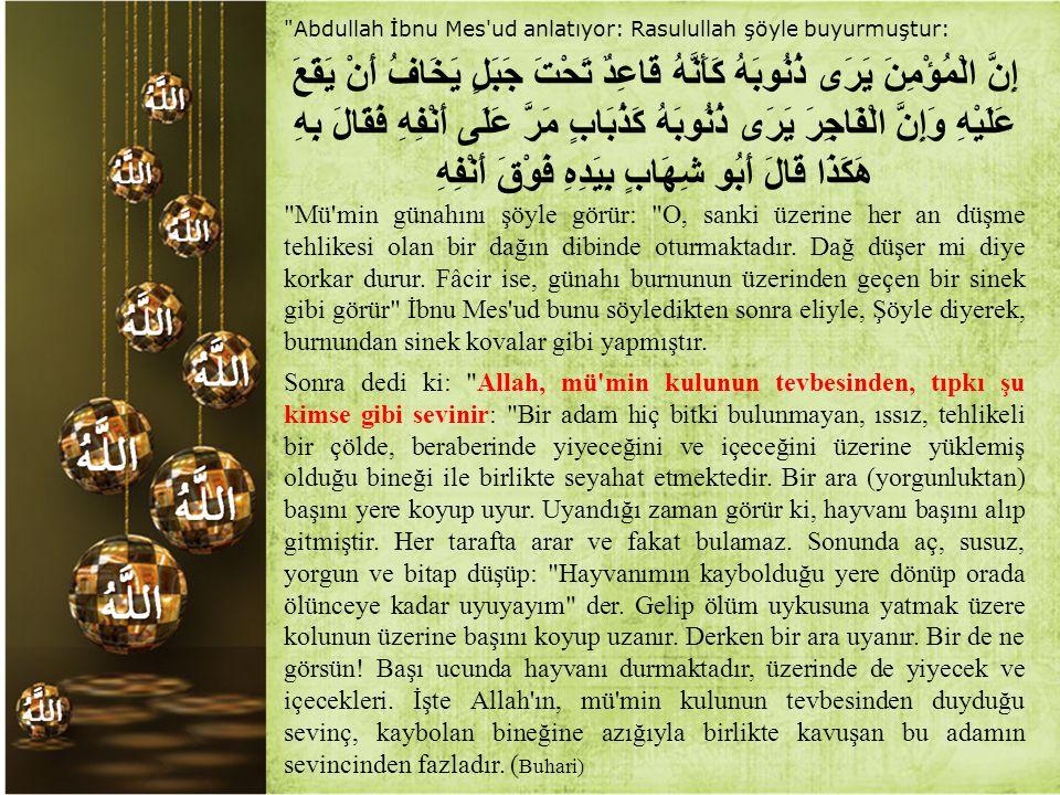 Abdullah İbnu Mes ud anlatıyor: Rasulullah şöyle buyurmuştur: