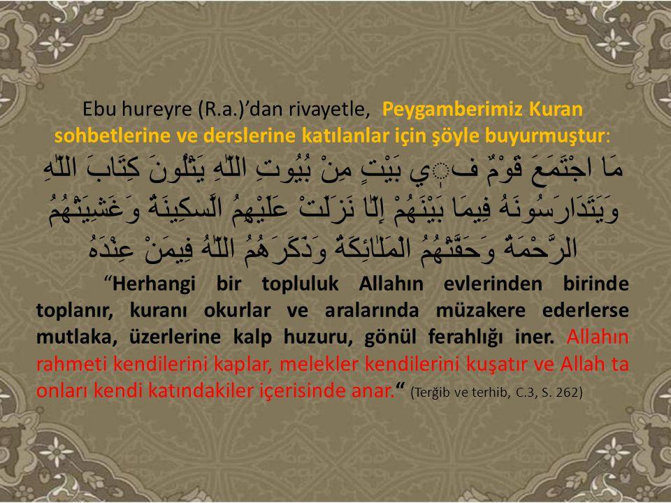 Ebu hureyre (R.a.)'dan rivayetle, Peygamberimiz Kuran sohbetlerine ve derslerine katılanlar için şöyle buyurmuştur: