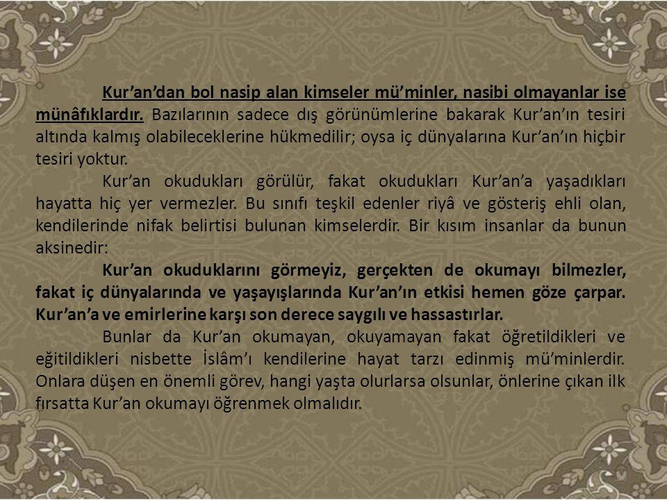 Kur'an'dan bol nasip alan kimseler mü'minler, nasibi olmayanlar ise münâfıklardır. Bazılarının sadece dış görünümlerine bakarak Kur'an'ın tesiri altında kalmış olabileceklerine hükmedilir; oysa iç dünyalarına Kur'an'ın hiçbir tesiri yoktur.