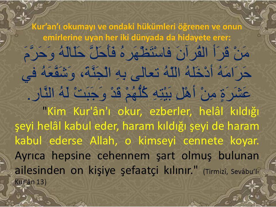 Kur'an'ı okumayı ve ondaki hükümleri öğrenen ve onun emirlerine uyan her iki dünyada da hidayete erer: