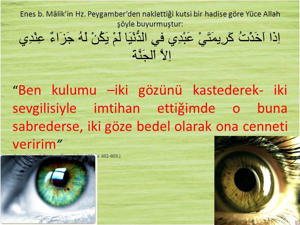 Enes b. Mâlik'in Hz. Peygamber'den naklettiği kutsi bir hadise göre Yüce Allah şöyle buyurmuştur: