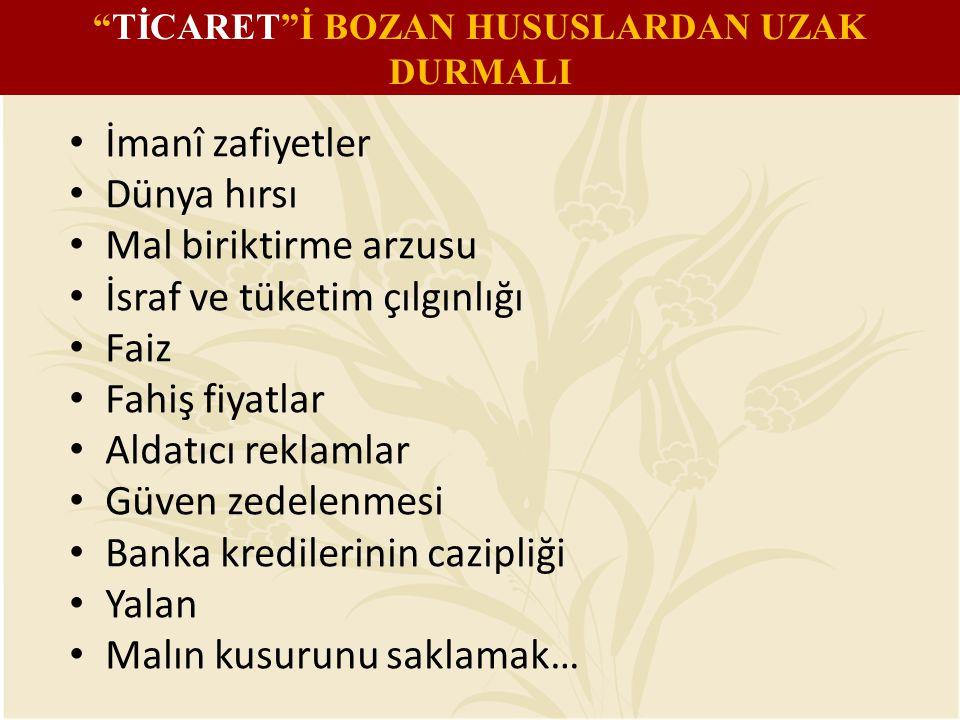 TİCARET İ BOZAN HUSUSLARDAN UZAK DURMALI