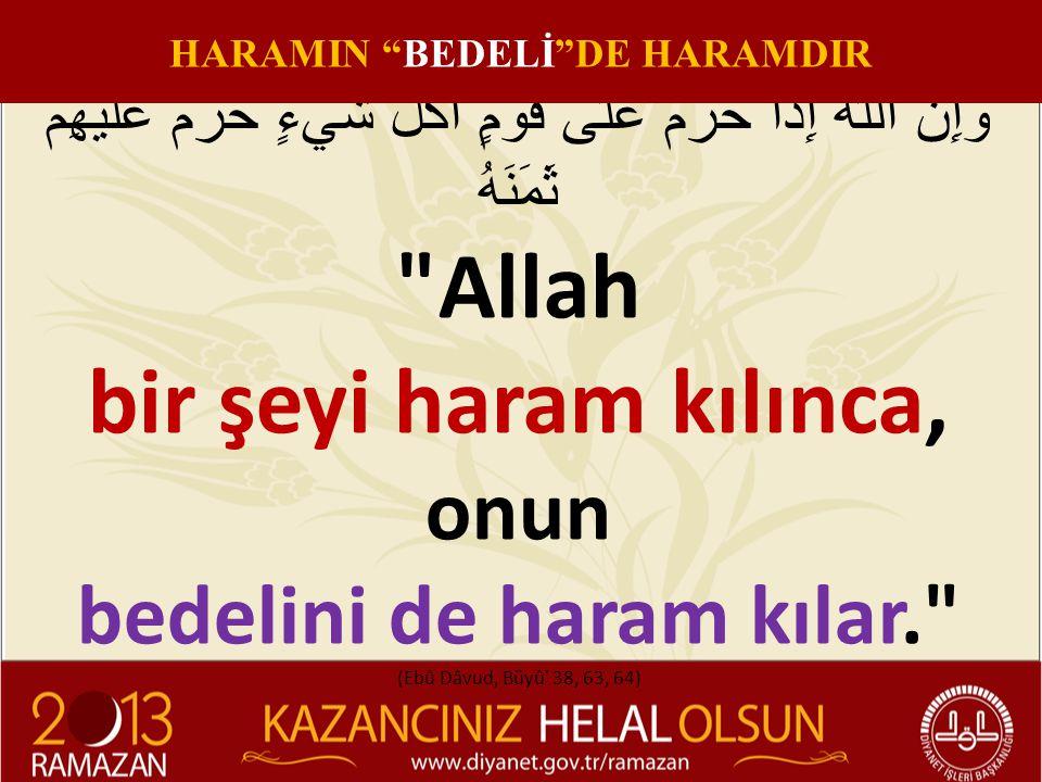 HARAMIN BEDELİ DE HARAMDIR