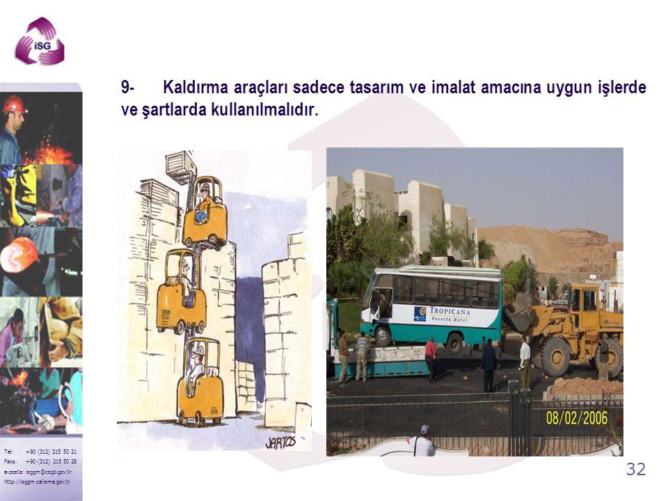 9- Kaldırma araçları sadece tasarım ve imalat amacına uygun işlerde ve şartlarda kullanılmalıdır.