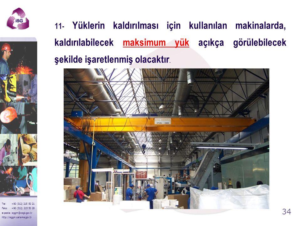 11- Yüklerin kaldırılması için kullanılan makinalarda, kaldırılabilecek maksimum yük açıkça görülebilecek şekilde işaretlenmiş olacaktır.