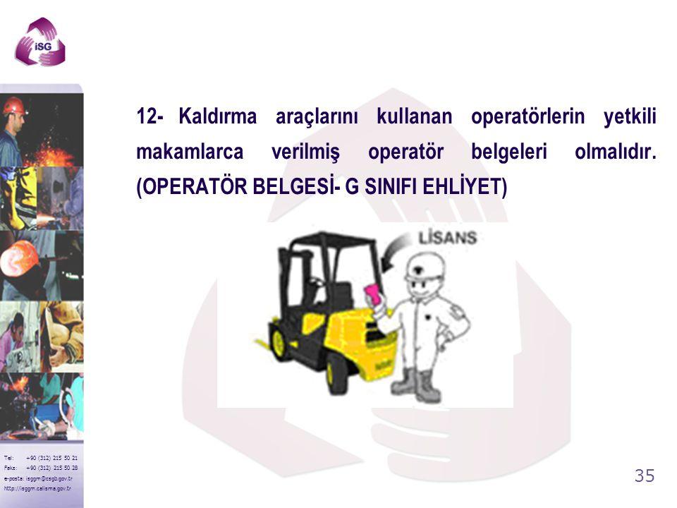 12- Kaldırma araçlarını kullanan operatörlerin yetkili makamlarca verilmiş operatör belgeleri olmalıdır.