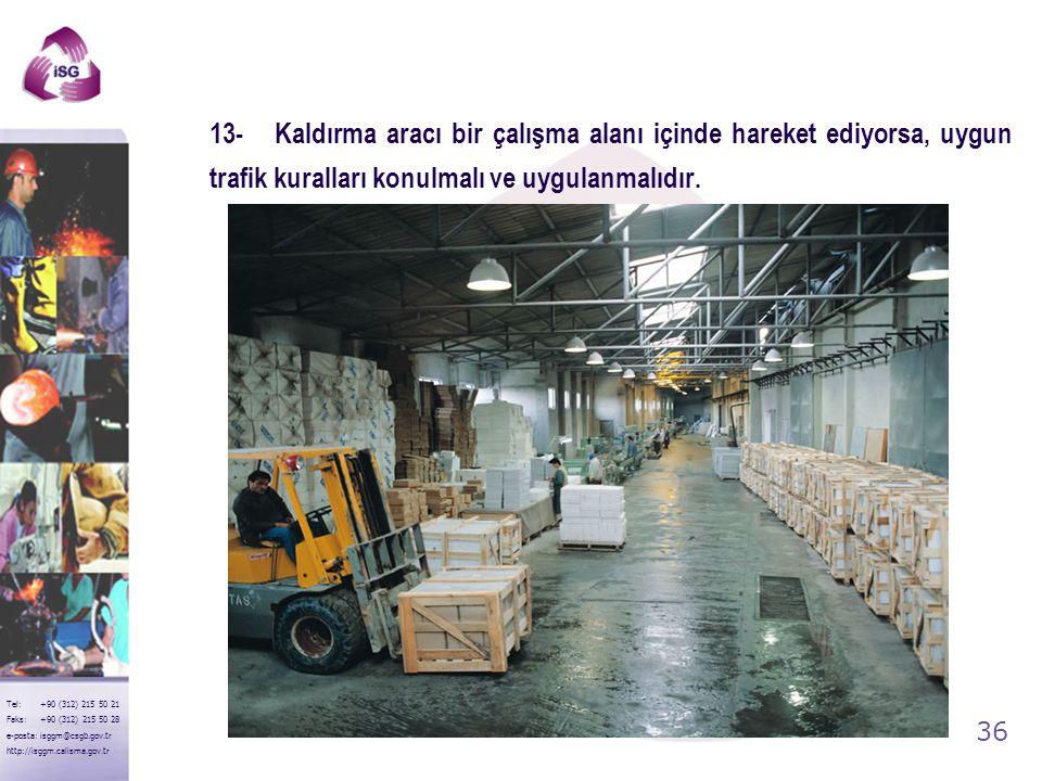 13- Kaldırma aracı bir çalışma alanı içinde hareket ediyorsa, uygun trafik kuralları konulmalı ve uygulanmalıdır.
