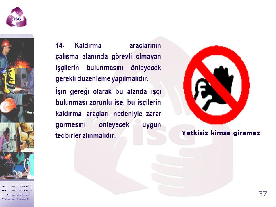 14- Kaldırma araçlarının çalışma alanında görevli olmayan işçilerin bulunmasını önleyecek gerekli düzenleme yapılmalıdır.