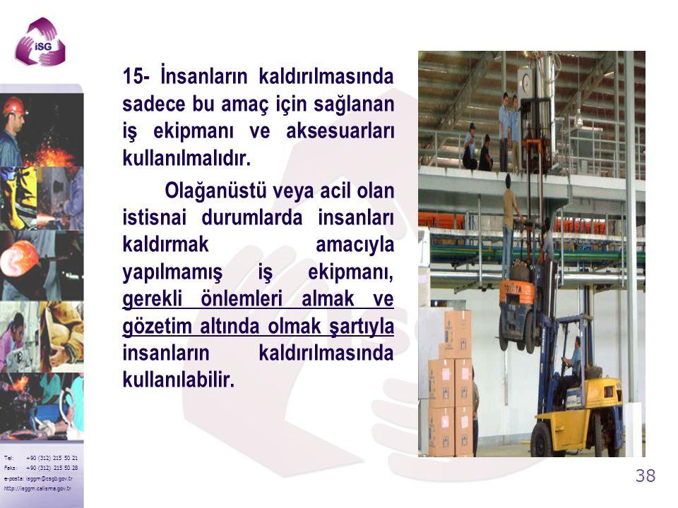 15- İnsanların kaldırılmasında sadece bu amaç için sağlanan iş ekipmanı ve aksesuarları kullanılmalıdır.
