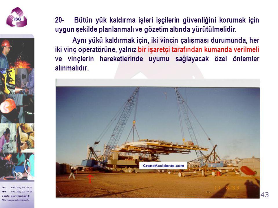 20- Bütün yük kaldırma işleri işçilerin güvenliğini korumak için uygun şekilde planlanmalı ve gözetim altında yürütülmelidir.