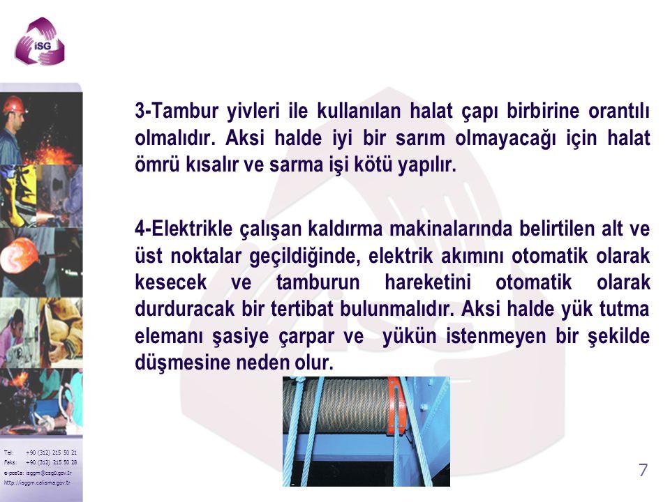 3-Tambur yivleri ile kullanılan halat çapı birbirine orantılı olmalıdır. Aksi halde iyi bir sarım olmayacağı için halat ömrü kısalır ve sarma işi kötü yapılır.