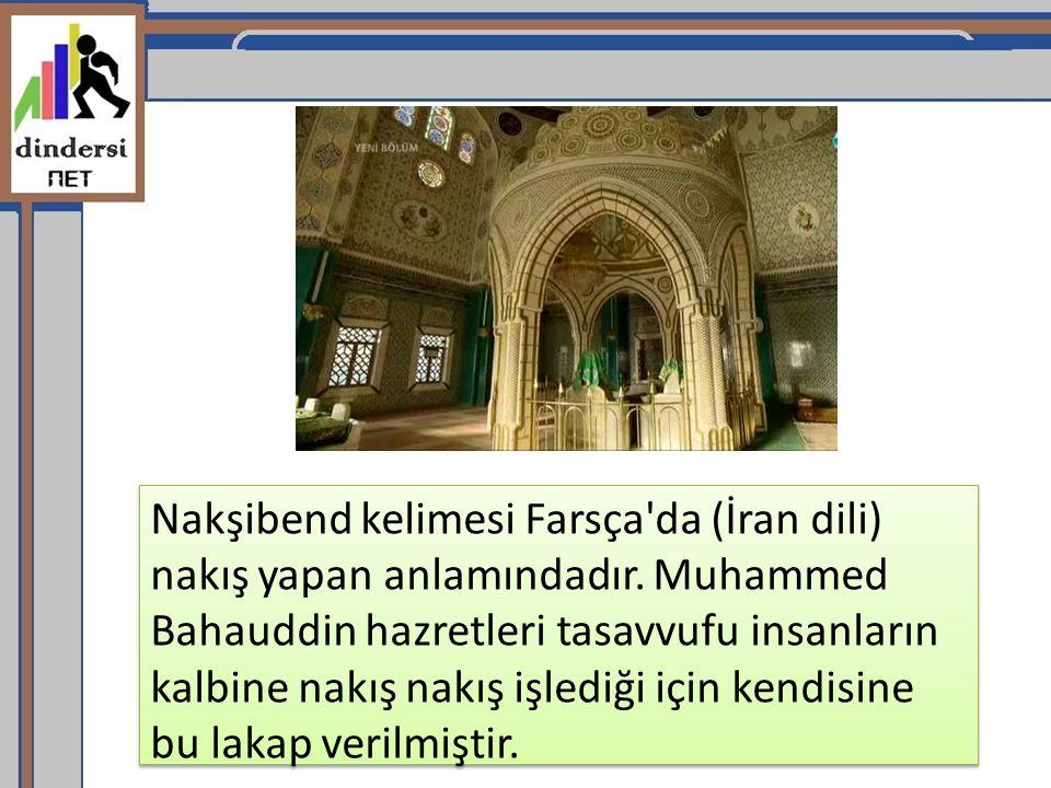 Nakşibend kelimesi Farsça da (İran dili) nakış yapan anlamındadır