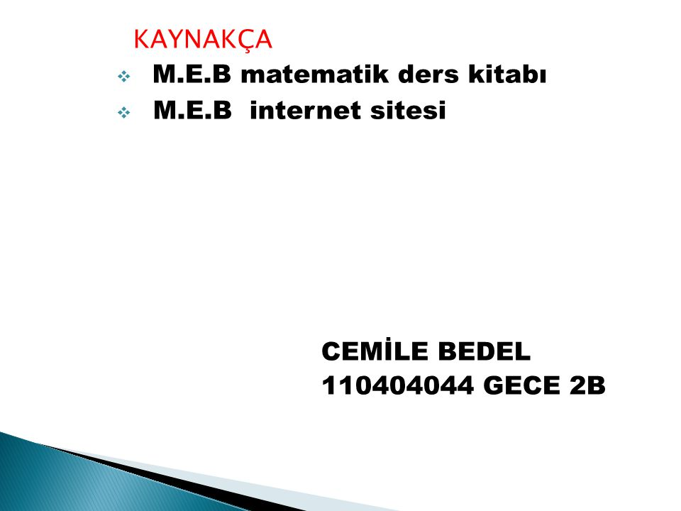 KAYNAKÇA M.E.B matematik ders kitabı M.E.B internet sitesi CEMİLE BEDEL 110404044 GECE 2B