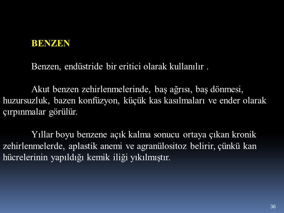 BENZEN Benzen, endüstride bir eritici olarak kullanılır .