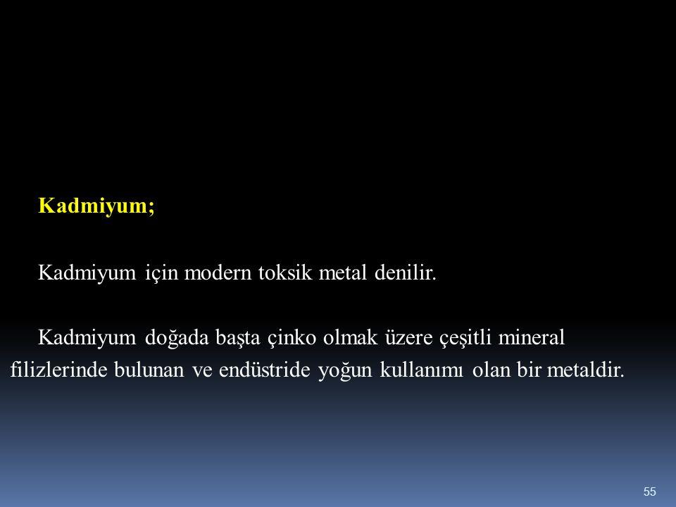 Kadmiyum; Kadmiyum için modern toksik metal denilir.