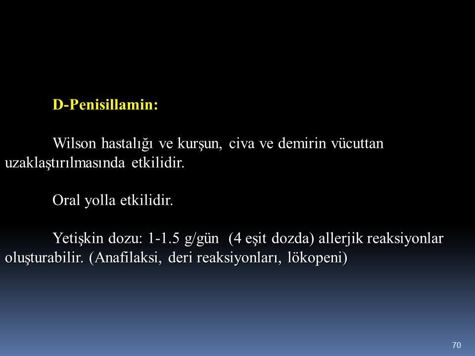 D-Penisillamin: Wilson hastalığı ve kurşun, civa ve demirin vücuttan uzaklaştırılmasında etkilidir.