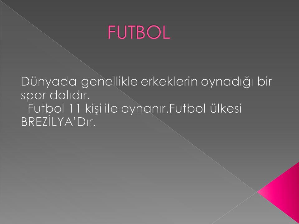 FUTBOL Dünyada genellikle erkeklerin oynadığı bir spor dalıdır.