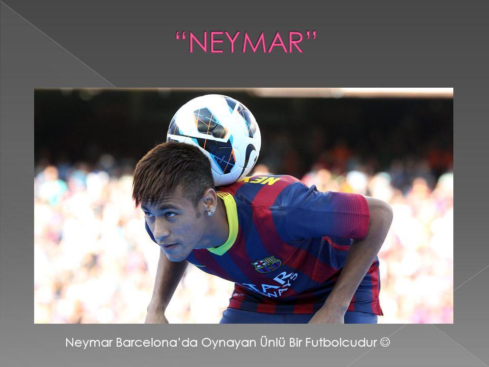 NEYMAR Neymar Barcelona'da Oynayan Ünlü Bir Futbolcudur 