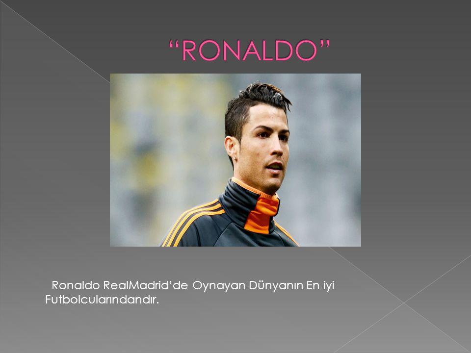 RONALDO Ronaldo RealMadrid'de Oynayan Dünyanın En iyi Futbolcularındandır.
