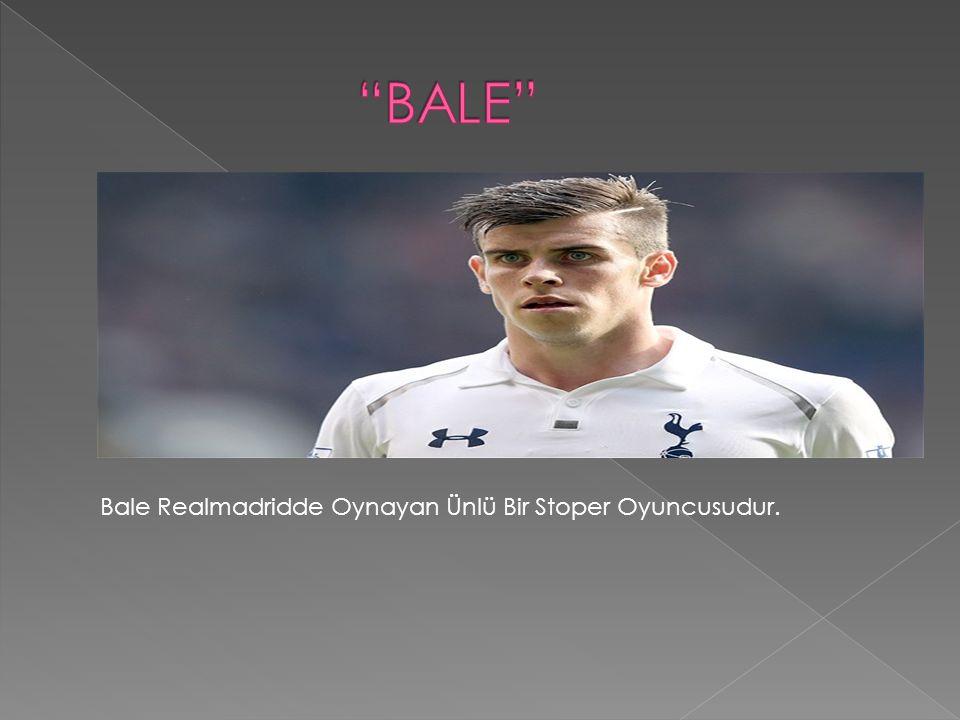 BALE Bale Realmadridde Oynayan Ünlü Bir Stoper Oyuncusudur.